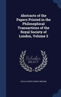 Abstracts of the Papers Printed in the Philosophical Transactions of the Royal Society of London, Volume 2