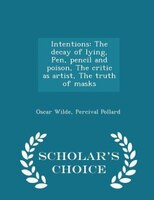 Intentions: The decay of lying, Pen, pencil and poison, The critic as artist, The truth of masks  - Scholar's C