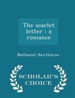 The scarlet letter: a romance  - Scholar's Choice Edition