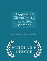 Aggressive Christianity: practical sermons  - Scholar's Choice Edition