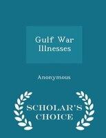 Gulf War Illnesses - Scholar's Choice Edition