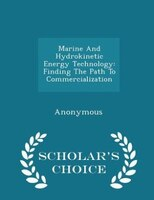 Marine And Hydrokinetic Energy Technology: Finding The Path To Commercialization - Scholar's Choice Edition