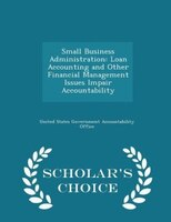 Small Business Administration: Loan Accounting and Other Financial Management Issues Impair Accountability - Scholar's