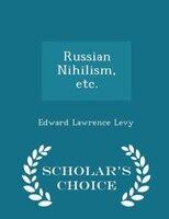Russian Nihilism, etc. - Scholar's Choice Edition