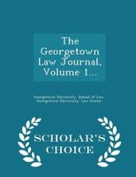 The Georgetown Law Journal, Volume 1... - Scholar's Choice Edition