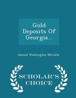 Gold Deposits Of Georgia... - Scholar's Choice Edition