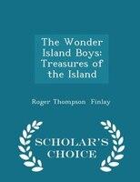The Wonder Island Boys: Treasures of the Island - Scholar's Choice Edition