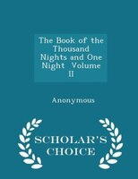 The Book of the Thousand Nights and One Night  Volume II - Scholar's Choice Edition