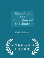 Report on the Condition of the South - Scholar's Choice Edition