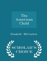 The American Child - Scholar's Choice Edition