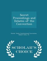 Secret Proceedings and Debates of the Convention - Scholar's Choice Edition