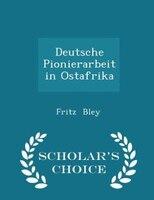 Deutsche Pionierarbeit in Ostafrika - Scholar's Choice Edition