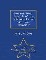 Mohawk Peter: Legends of the Adirondacks and Civil War Memories - War College Series