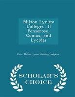 Milton Lyrics: L'allegro, Il Penseroso, Comus, and Lycidas - Scholar's Choice Edition