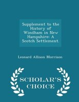 Supplement to the History of Windham in New Hampshire: A Scotch Settlement. - Scholar's Choice Edition