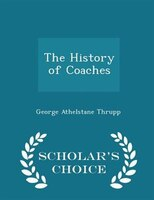 The History of Coaches - Scholar's Choice Edition