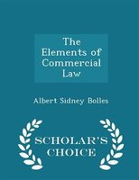 The Elements of Commercial Law - Scholar's Choice Edition