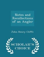 Notes and Recollections of an Angler - Scholar's Choice Edition