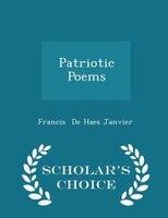 Patriotic Poems - Scholar's Choice Edition