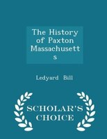 The History of Paxton Massachusetts - Scholar's Choice Edition