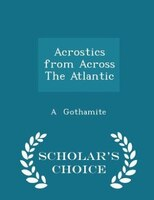 Acrostics from Across The Atlantic - Scholar's Choice Edition