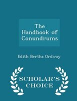 The Handbook of Conundrums - Scholar's Choice Edition