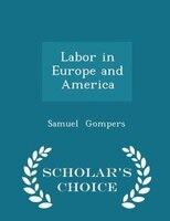 Labor in Europe and America - Scholar's Choice Edition