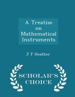 A Treatise on Mathematical Instruments - Scholar's Choice Edition