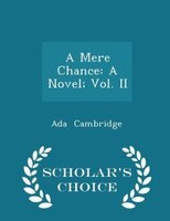 A Mere Chance: A Novel; Vol. II - Scholar's Choice Edition