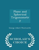 Plane and Spherical Trigonometry - Scholar's Choice Edition