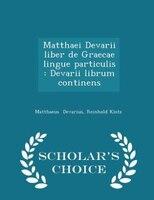 Matthaei Devarii liber de Graecae lingue particulis: Devarii librum continens - Scholar's Choice Edition