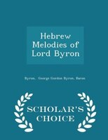 Hebrew Melodies of Lord Byron - Scholar's Choice Edition