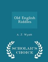 Old English Riddles - Scholar's Choice Edition