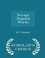 Sewage Disposal Works - Scholar's Choice Edition
