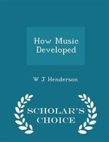 How Music Developed - Scholar's Choice Edition