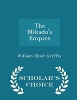 The Mikado's Empire - Scholar's Choice Edition