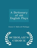 A Dictionary of old English Plays - Scholar's Choice Edition