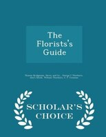 The Florists's Guide - Scholar's Choice Edition