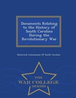 Documents Relating to the History of South Carolina During the Revolutionary War - War College Series