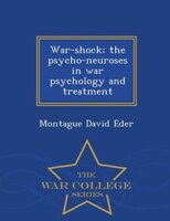 War-shock; the psycho-neuroses in war psychology and treatment  - War College Series