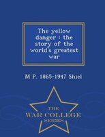 The yellow danger: the story of the world's greatest war  - War College Series
