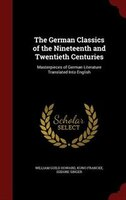 The German Classics of the Nineteenth and Twentieth Centuries: Masterpieces of German Literature Translated Into English