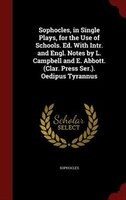 Sophocles, in Single Plays, for the Use of Schools. Ed. With Intr. and Engl. Notes by L. Campbell and E. Abbott. (Clar. Press Ser.