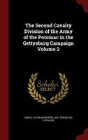 The Second Cavalry Division of the Army of the Potomac in the Gettysburg Campaign Volume 2