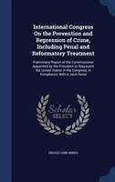 International Congress On the Prevention and Repression of Crime, Including Penal and Reformatory Treatment: Preliminary Report of