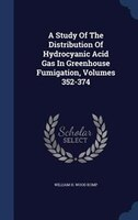 A Study Of The Distribution Of Hydrocyanic Acid Gas In Greenhouse Fumigation, Volumes 352-374