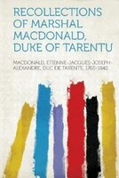 Recollections Of Marshal Macdonald, Duke Of Tarentu
