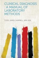 Clinical Diagnosis: A Manual Of Laboratory Methods