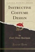 Instructive Costume Design (Classic Reprint)
