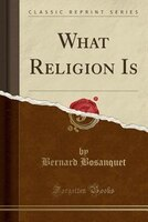 What Religion Is (Classic Reprint)